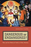 Dangerous or Endangered?: Race and the Politics of Youth in Urban America