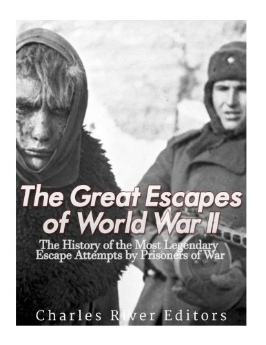 The Great Escapes of World War II: The History of the Most L