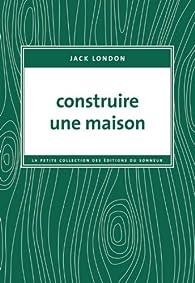 Construire une maison par Jack London