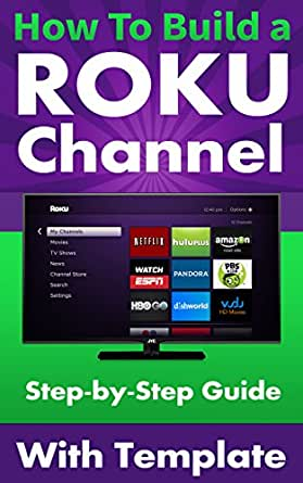 How To Build a Roku Channel - Step by Step Guide with