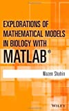 Explorations of Mathematical Models in Biology with MATLAB®, Shahin, Mazen, 1118032128