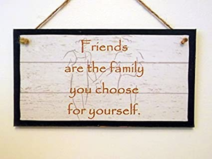 Amazoncom Friends Are The Family You Choose For Yourself Wood