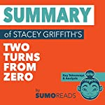 Summary of Stacey Griffith's Two Turns from Zero: Key Takeaways & Analysis | Sumoreads
