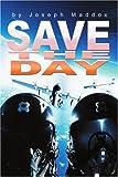 Save the Day, Joseph H. Maddox, 0595230393
