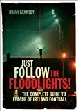 Just Follow the Floodlights!, Brian Kennedy, 1908308036