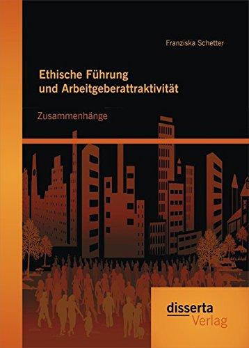 Ethische Führung und Arbeitgeberattraktivität: Zusammenhänge Taschenbuch – 15. Dezember 2014 Franziska Schetter disserta Verlag 3954257769 Wirtschaft / Management