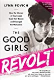 img - for The Good Girls Revolt: How the Women of Newsweek Sued their Bosses and Changed the Workplace book / textbook / text book