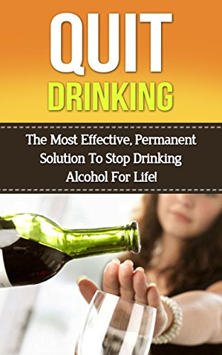 Stop Drinking: The Most Effective, Permanent Solution To Stop Drinking Alcohol For Life! (stop drinking, quit drinking, alcohol, alcoholism, alcohol addiction,alcohol ... sober, sobriety, alcohol withdrawal,)