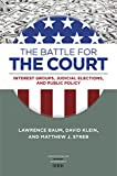 The Battle for the Court: Interest Groups, Judicial Elections, and Public Policy (Constitutionalism and Democracy)