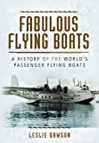 Fabulous Flying Boats, Leslie Dawson, 1781591091