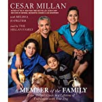 A Member of the Family: Cesar Millan's Guide to a Lifetime of Fulfillment with Your Dog | Melissa Jo Peltier,Cesar Millan