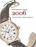 Wristwatch Annual 2006: The Catalog Of Producers, Prices, Models And Specifications