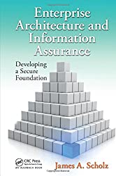 Enterprise Architecture and Information Assurance: Developing a Secure Foundation