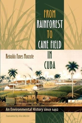 From Rainforest to Cane Field in Cuba: An Environmental History since 1492 (Envisioning Cuba) - Havana Cane