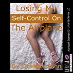 Losing My Self-Control on the Airplane: A Stranger Sex Short | Kandace Tunn