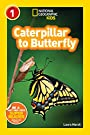 National Geographic Readers: Caterpillar to Butterfly, by Laura Marsh