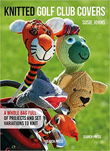 Knitted Golf Club Covers Susie Johns 9781782214946 Amazon Com Books