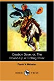 Cowboy Dave; or, the Round-up at Rolling River, Frank V. Webster, 1406583871