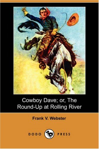 Read Online Cowboy Dave; Or, the Round-Up at Rolling River (Dodo Press) PDF