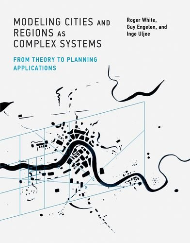 Modeling Cities and Regions as Complex Systems: From Theory to Planning Applications (The MIT Press)