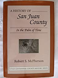 A history of San Juan County: In the palm of time ([Utah centennial county history series])