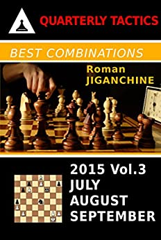 Best Combinations of 2015: July, August, September (Quarterly Chess Tactics Book 3) by [Jiganchine, Roman]
