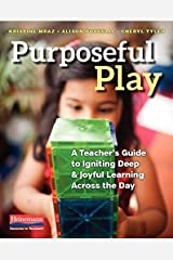 Purposeful Play: A Teacher's Guide to Igniting Deep and Joyful Learning Across the Day Paperback