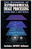 The Handbook of Astronomical Image Processing (Includes AIP4WIN Software) [Book with CD-ROM]