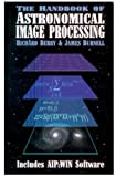The Handbook of Astronomical Image Processing, Berry, Richard and Burnell, James, 0943396670