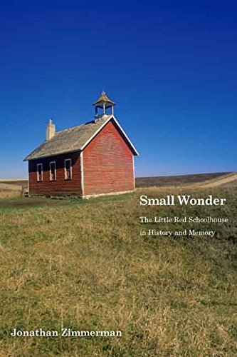 Download [Small Wonder: The Little Red Schoolhouse in History and Memory] (By: Jonathan Zimmerman) [published: July, 2009] PDF