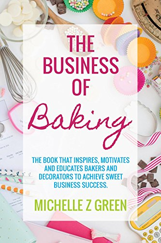 Amazon the business of baking the book that inspires the business of baking the book that inspires motivates and educates bakers and decorators fandeluxe Choice Image