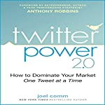 Twitter Power 2.0: How to Dominate Your Market One Tweet at a Time | Joel Comm