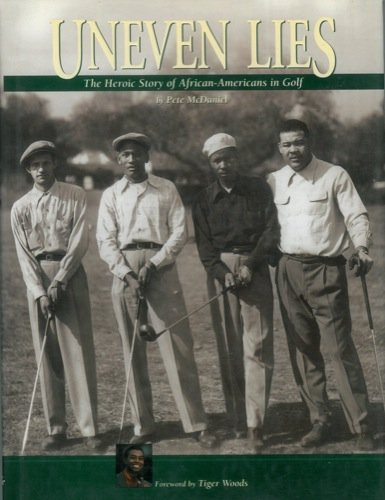 Search : Uneven lies. The Heroic Story of African-Americans in Golf.