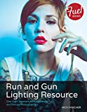 Run and Gun Lighting Resource: One-Light Solutions for Commercial and Portrait Photographers (Fuel)