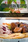 Most Popular Caribbean Recipes Quick & Easy!: Essential West Indian Food Recipes from the Caribbean Islands (Caribbean recipes, Caribbean recipes old ... recipes cookbook, West Indian cooking)