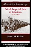 Mandated Landscape : British Imperial Rule in Palestine 1929-1948, El-Eini, Roza, 0714654264
