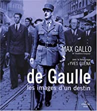 De Gaulle, les images d'un destin par Max Gallo