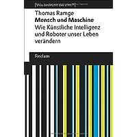 Mensch und Maschine: Wie Künstliche Intelligenz und Roboter unser Leben verändern. [Was bedeutet das alles?] (Reclams Universal-Bibliothek, Band 19499)