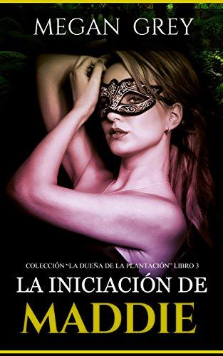 La iniciación de Maddie (La dueña de la plantación nº 3) (Spanish Edition)