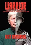 Warrior, from Grenades to Greeting Cards, the True Story of an American Fighting Man, Wilt Browning, 0984632077