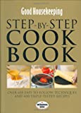 Good Housekeeping: Step-by-step Cookbook: Over 650 Easy-to-follow Techniques and Triple-tested Recipes (Good Housekeeping)