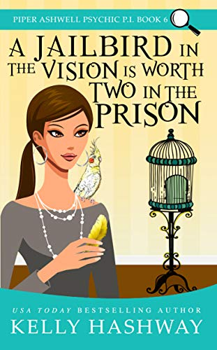 A Jailbird in the Vision is Worth Two in the Prison (Piper Ashwell Psychic P.I. Book 6) by [Hashway, Kelly]