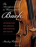 "The Accompaniment in ""Unaccompanied"" Bach: Interpreting the Sonatas and Partitas for Violin (Publications of the Early Music Institute)"