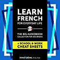 Learn French for Everyday Life - the Big Audiobook Collection for Beginners Speech by Innovative Language Learning LLC Narrated by FrenchPod101.com