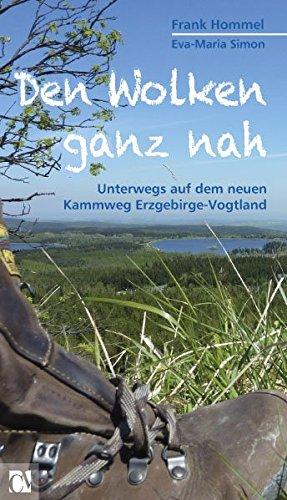 Den Wolken ganz nah: Unterwegs auf dem neuen Kammweg Taschenbuch – 1. März 2012 Frank Hommel Eva Maria Simon Chemnitzer Verlag und Druck 3937025871