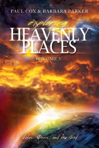 Exploring Heavenly Places - Volume 3 - Gates, Doors and the - Cox Doors