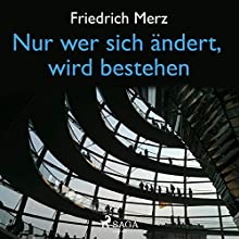 Nur wer sich ändert, wird bestehen Hörbuch von Friedrich Merz Gesprochen von: Thomas Hollaender