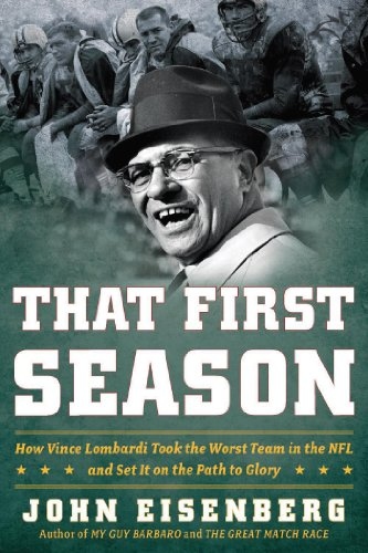 (That First Season: How Vince Lombardi Took the Worst Team in the NFL and Set It on the Path to Glory)