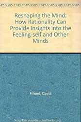 Reshaping the Mind: How Rationality Can Provide Insights into the Feeling-self and Other Minds