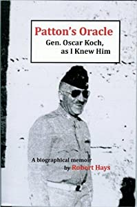 Patton's Oracle: Gen. Oscar Koch, as I Knew Him